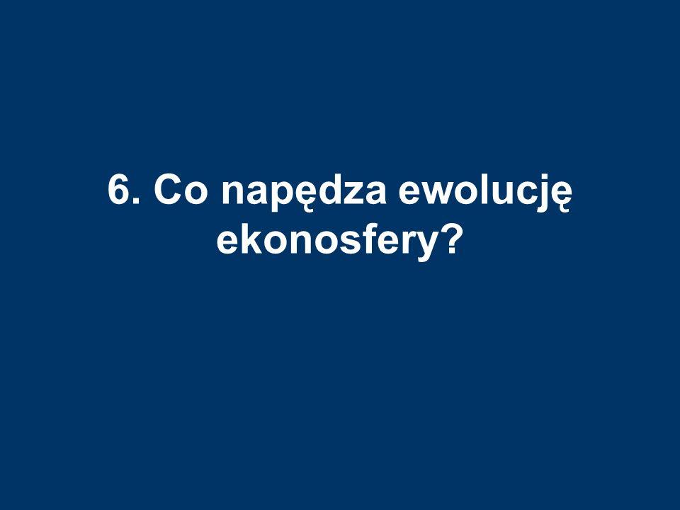 6. Co napędza ewolucję ekonosfery?