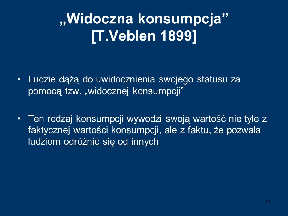 """""""Widoczna konsumpcja"""" [T.Veblen 1899] Ludzie dążą do uwidocznienia swojego statusu za pomocą tzw. """"widocznej konsumpcji"""" Ten rodzaj konsumpcji wywodzi"""