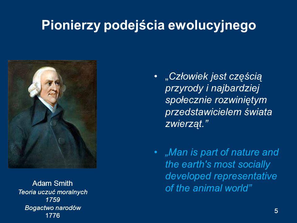 """Pionierzy podejścia ewolucyjnego 5 Adam Smith Teoria uczuć moralnych 1759 Bogactwo narodów 1776 """"Człowiek jest częścią przyrody i najbardziej społeczn"""