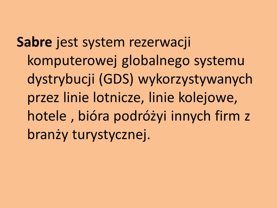Sabre jest system rezerwacji komputerowej globalnego systemu dystrybucji (GDS) wykorzystywanych przez linie lotnicze, linie kolejowe, hotele, bióra po