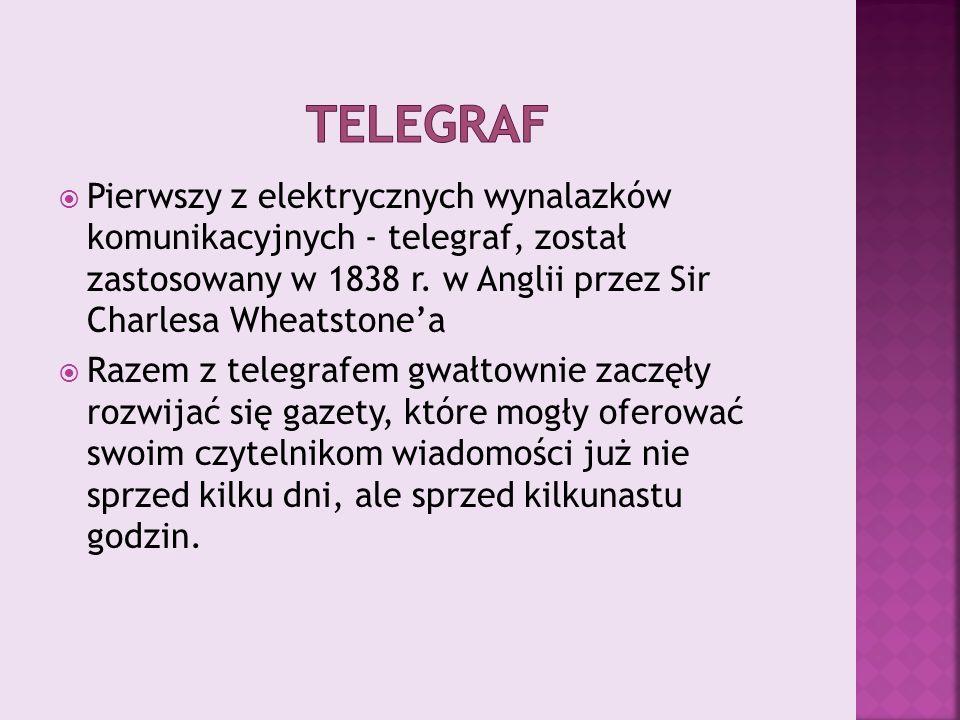  Pierwszy z elektrycznych wynalazków komunikacyjnych - telegraf, został zastosowany w 1838 r. w Anglii przez Sir Charlesa Wheatstone'a  Razem z tele