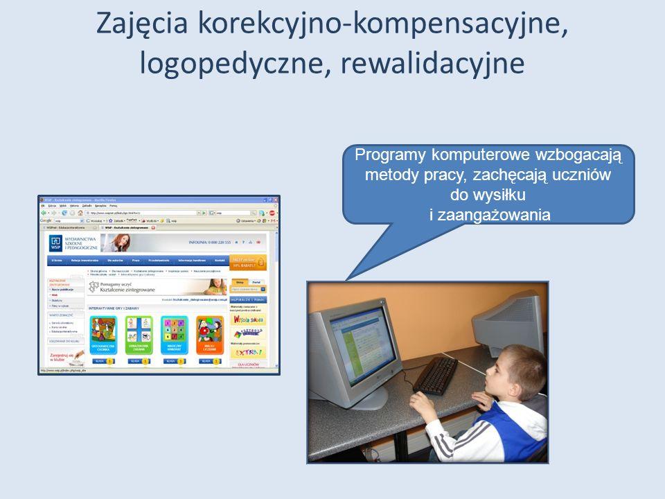 Zajęcia korekcyjno-kompensacyjne, logopedyczne, rewalidacyjne Programy komputerowe wzbogacają metody pracy, zachęcają uczniów do wysiłku i zaangażowan