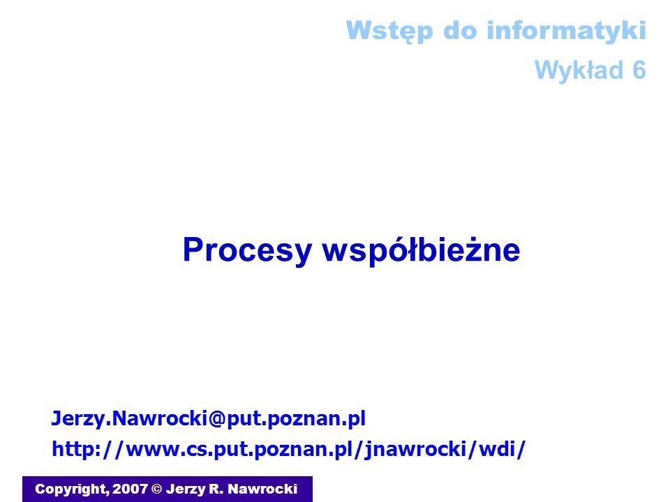 Procesy współbieżne Copyright, 2007 © Jerzy R.