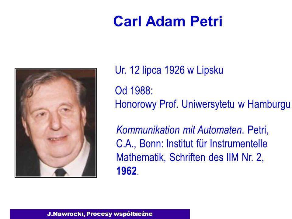 J.Nawrocki, Procesy współbieżne Carl Adam Petri Ur.