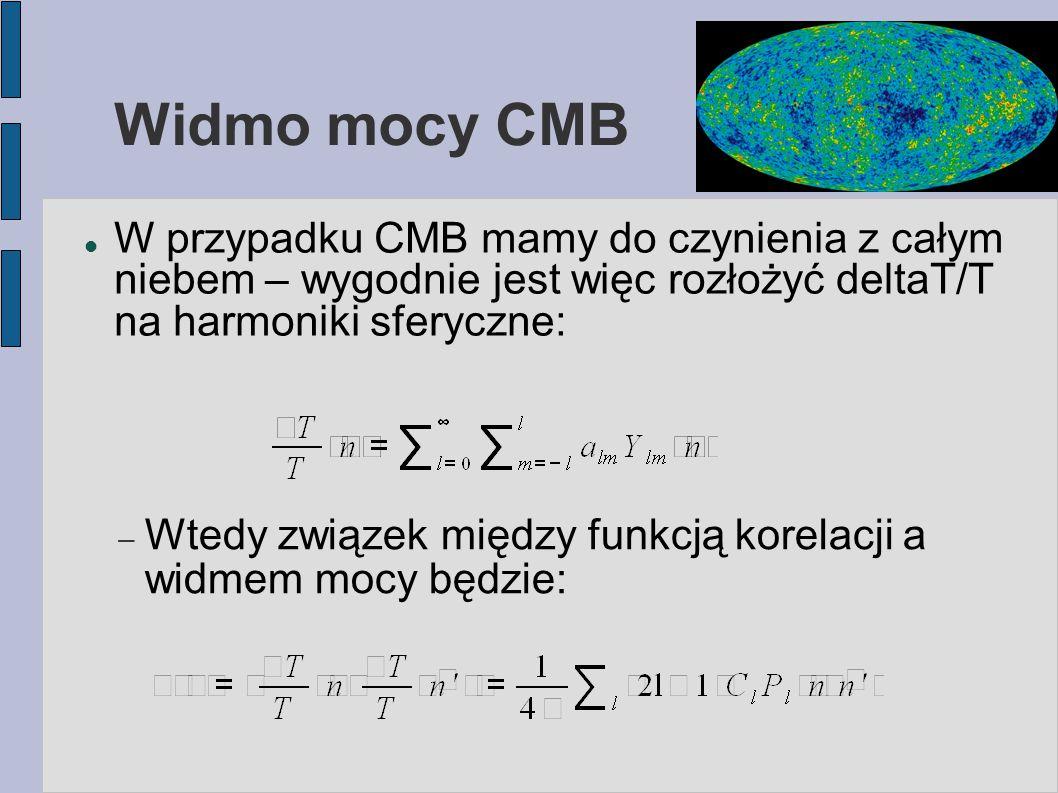 Widmo mocy CMB W przypadku CMB mamy do czynienia z całym niebem – wygodnie jest więc rozłożyć deltaT/T na harmoniki sferyczne:  Wtedy związek między funkcją korelacji a widmem mocy będzie: