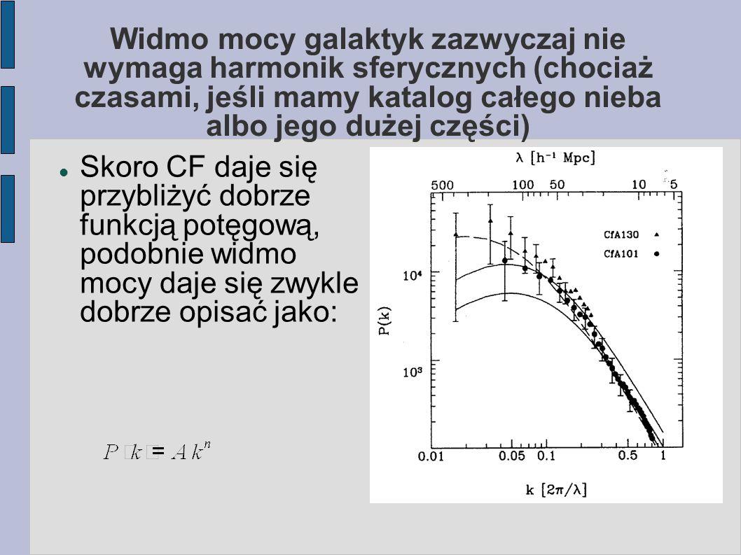 Widmo mocy galaktyk zazwyczaj nie wymaga harmonik sferycznych (chociaż czasami, jeśli mamy katalog całego nieba albo jego dużej części) Skoro CF daje się przybliżyć dobrze funkcją potęgową, podobnie widmo mocy daje się zwykle dobrze opisać jako: