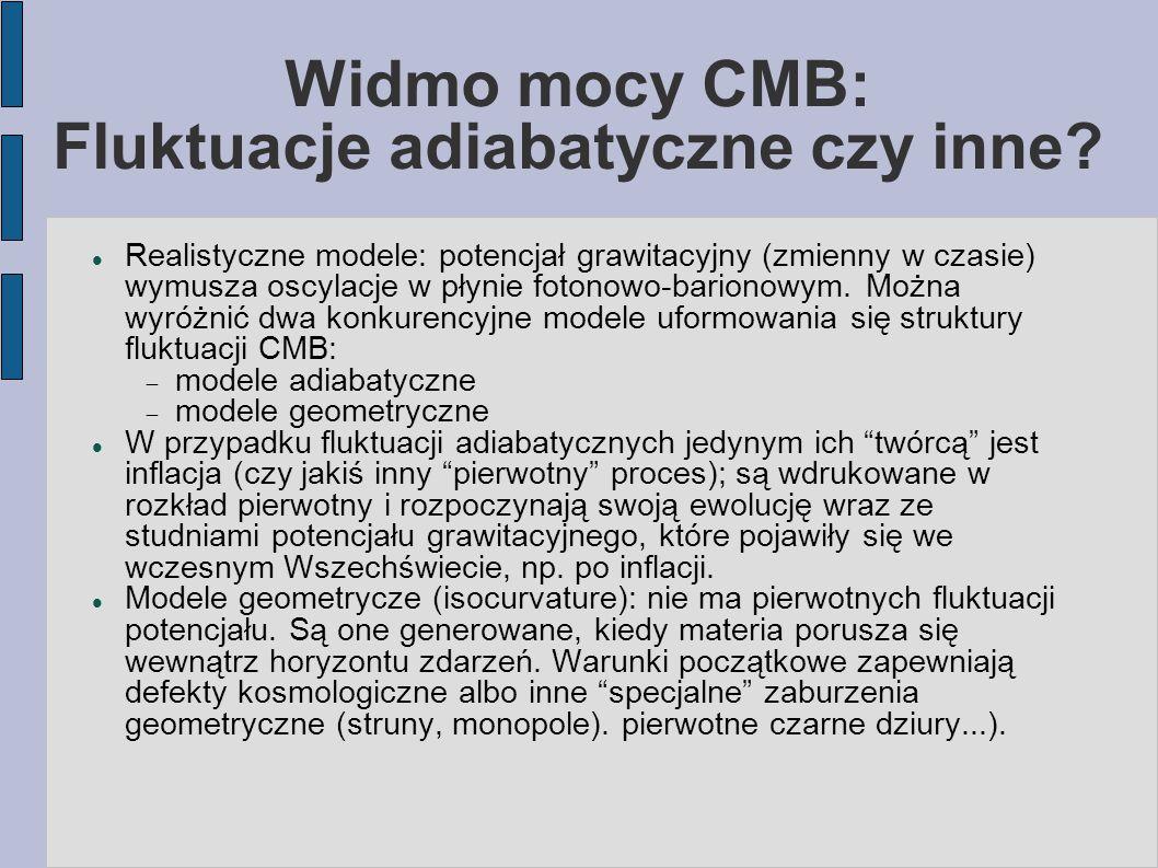 Widmo mocy CMB: Fluktuacje adiabatyczne czy inne? Realistyczne modele: potencjał grawitacyjny (zmienny w czasie) wymusza oscylacje w płynie fotonowo-b