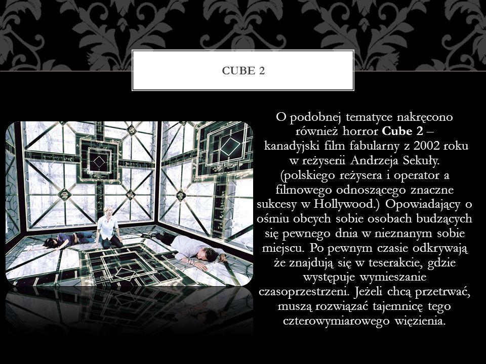O podobnej tematyce nakręcono również horror Cube 2 – kanadyjski film fabularny z 2002 roku w reżyserii Andrzeja Sekuły. (polskiego reżysera i operato