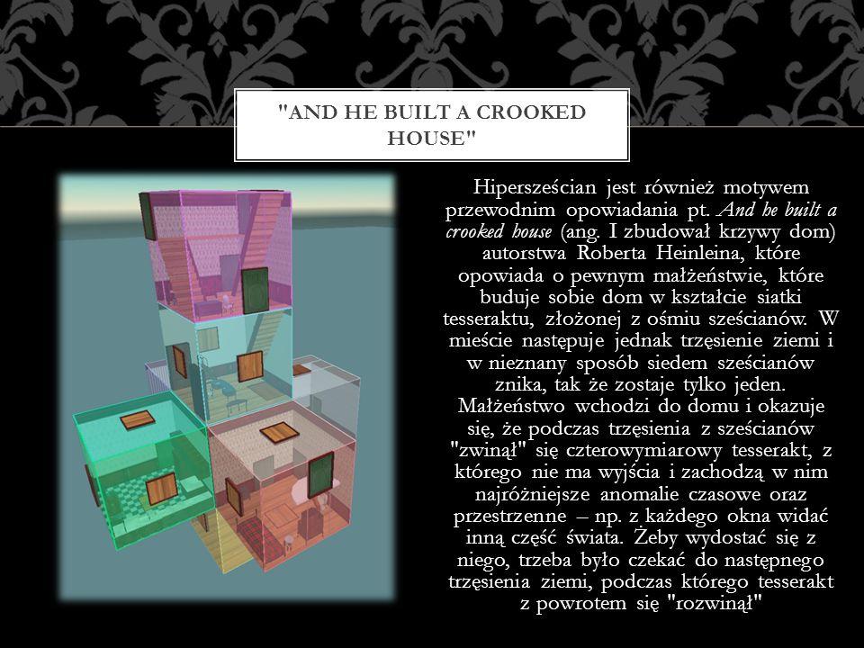 Hipersześcian jest również motywem przewodnim opowiadania pt. And he built a crooked house (ang. I zbudował krzywy dom) autorstwa Roberta Heinleina, k