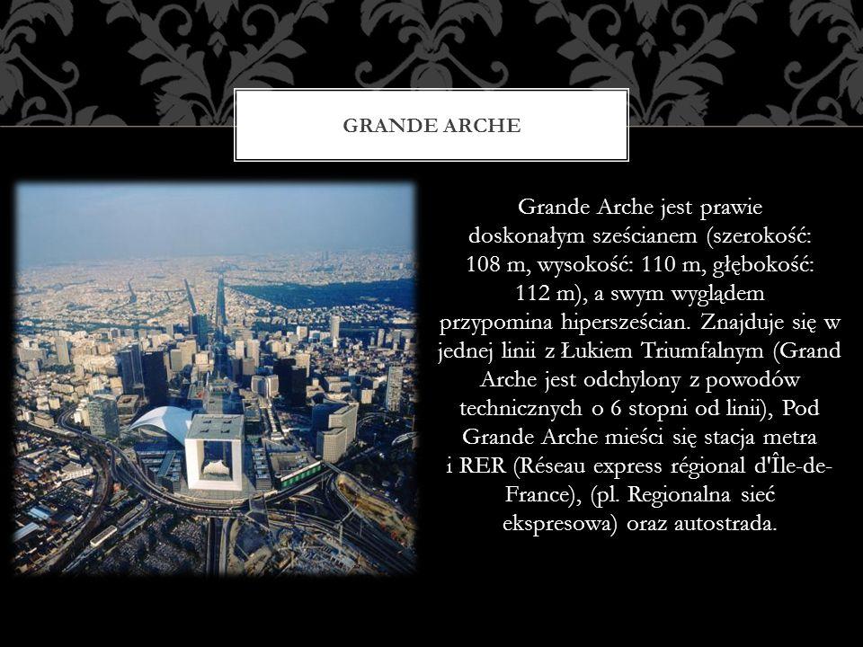 Grande Arche jest prawie doskonałym sześcianem (szerokość: 108 m, wysokość: 110 m, głębokość: 112 m), a swym wyglądem przypomina hipersześcian. Znajdu