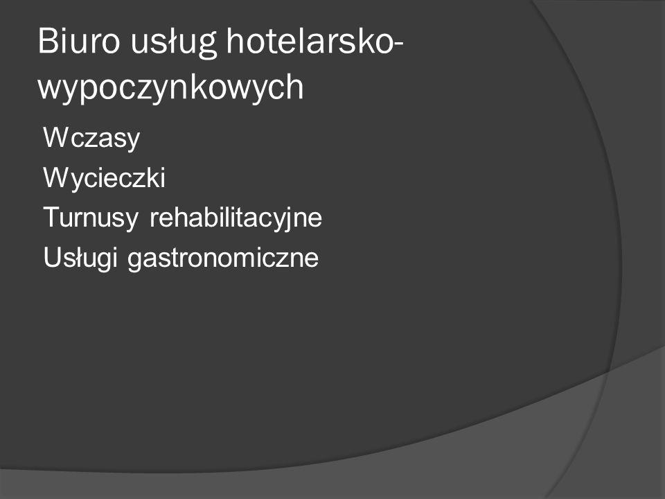 Biuro usług hotelarsko- wypoczynkowych Wczasy Wycieczki Turnusy rehabilitacyjne Usługi gastronomiczne