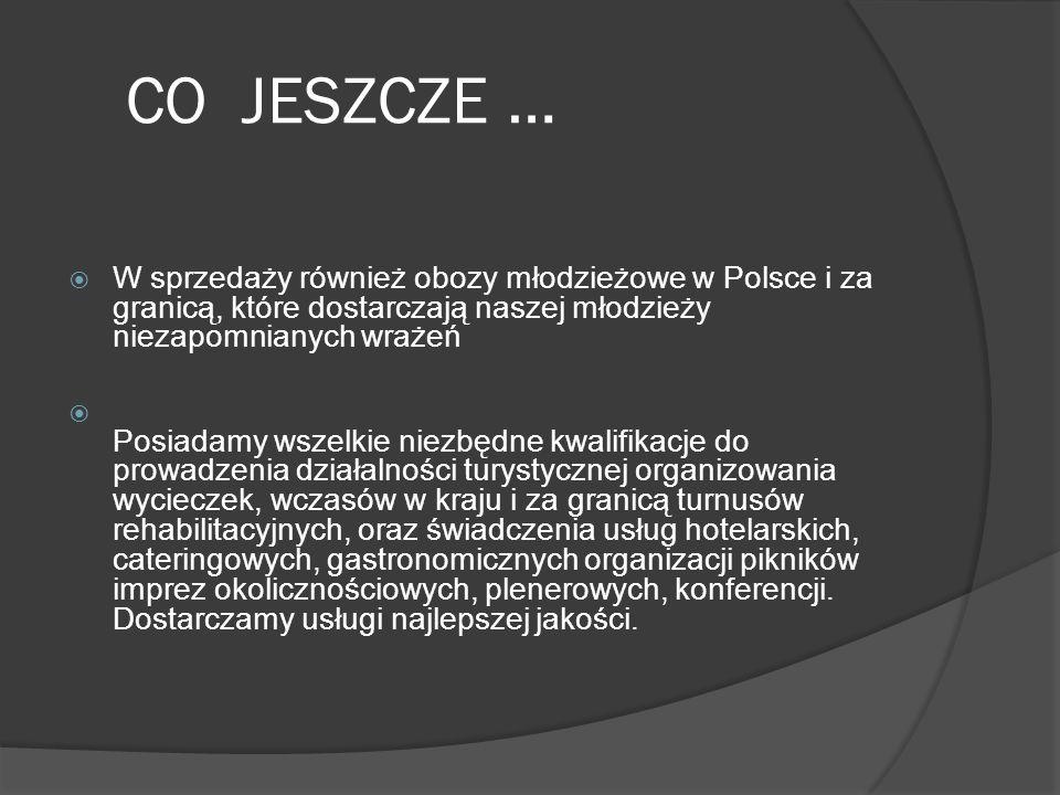 CO JESZCZE …  W sprzedaży również obozy młodzieżowe w Polsce i za granicą, które dostarczają naszej młodzieży niezapomnianych wrażeń  Posiadamy wsze