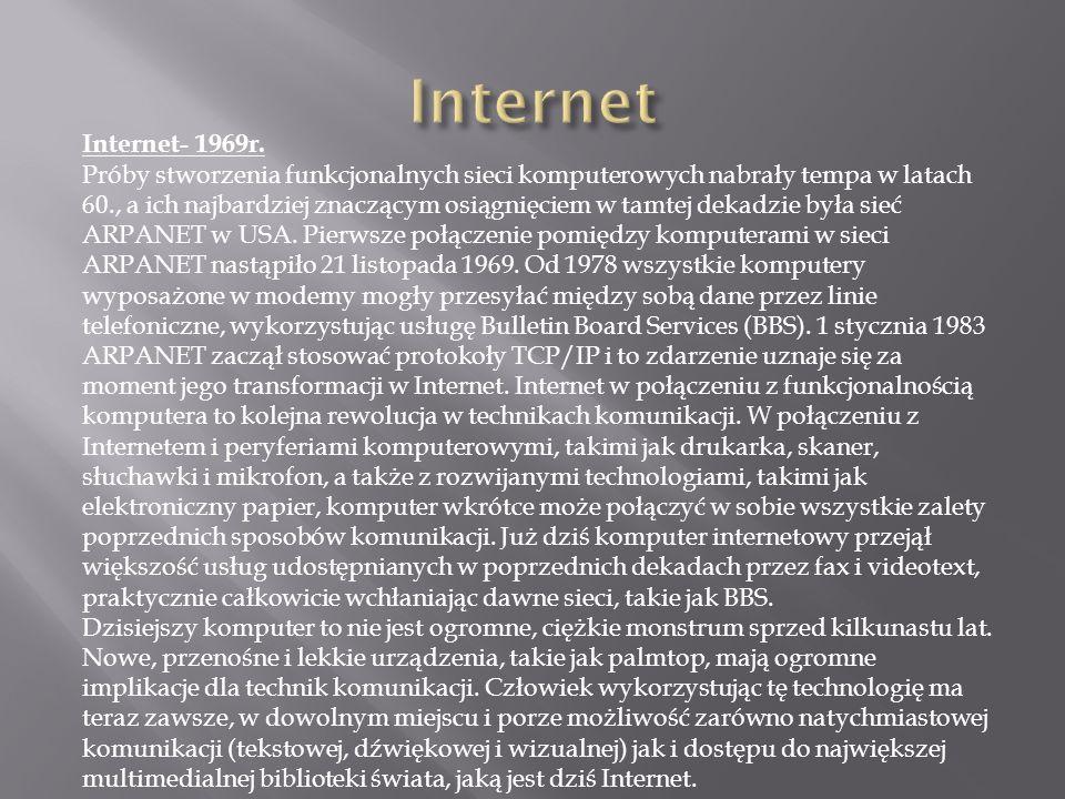 Internet- 1969r. Próby stworzenia funkcjonalnych sieci komputerowych nabrały tempa w latach 60., a ich najbardziej znaczącym osiągnięciem w tamtej dek