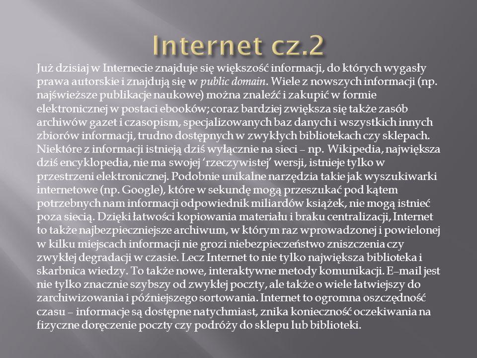 Już dzisiaj w Internecie znajduje się większość informacji, do których wygasły prawa autorskie i znajdują się w public domain. Wiele z nowszych inform