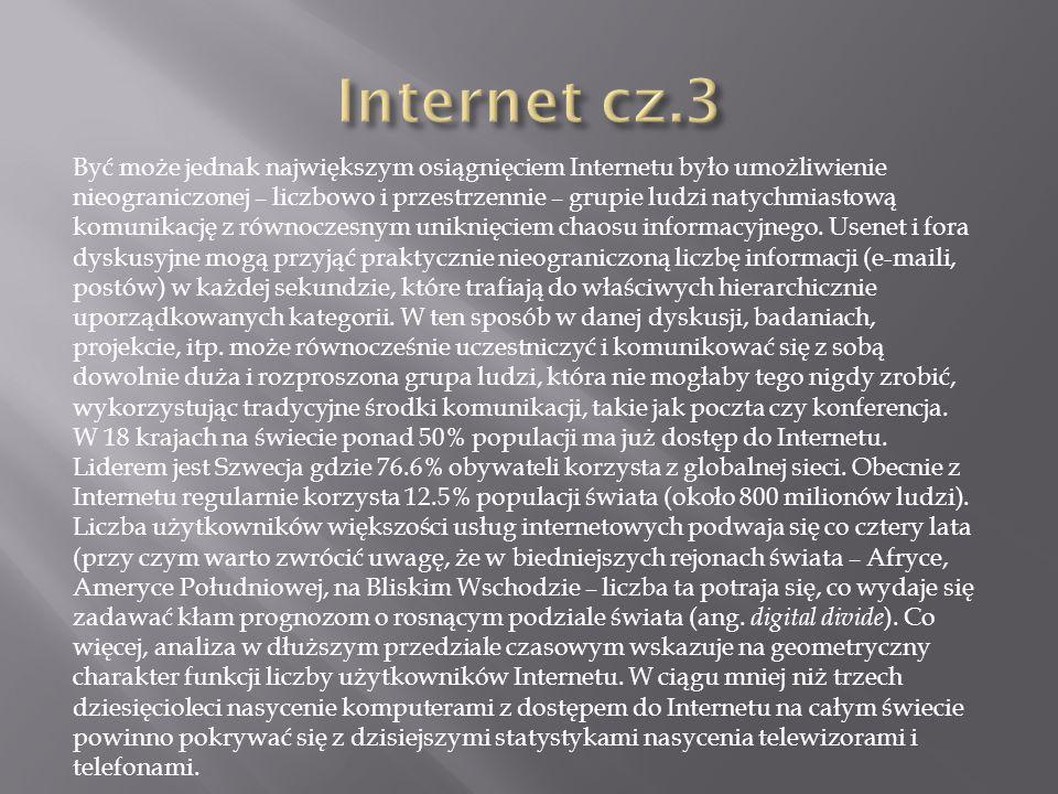 Być może jednak największym osiągnięciem Internetu było umożliwienie nieograniczonej – liczbowo i przestrzennie – grupie ludzi natychmiastową komunika