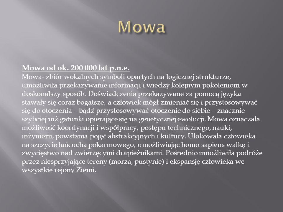 Mowa od ok. 200 000 lat p.n.e. Mowa- zbiór wokalnych symboli opartych na logicznej strukturze, umożliwiła przekazywanie informacji i wiedzy kolejnym p