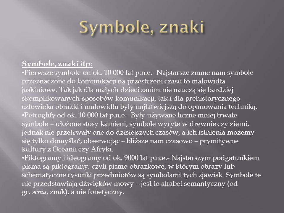 Symbole, znaki itp: Pierwsze symbole od ok. 10 000 lat p.n.e.- Najstarsze znane nam symbole przeznaczone do komunikacji na przestrzeni czasu to malowi