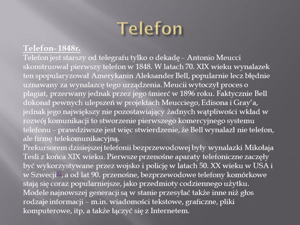 Telefon- 1848r. Telefon jest starszy od telegrafu tylko o dekadę – Antonio Meucci skonstruował pierwszy telefon w 1848. W latach 70. XIX wieku wynalaz