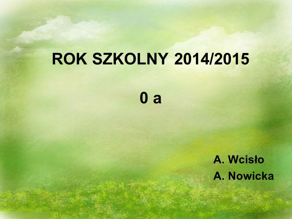 ROK SZKOLNY 2014/2015 0 a A. Wcisło A. Nowicka