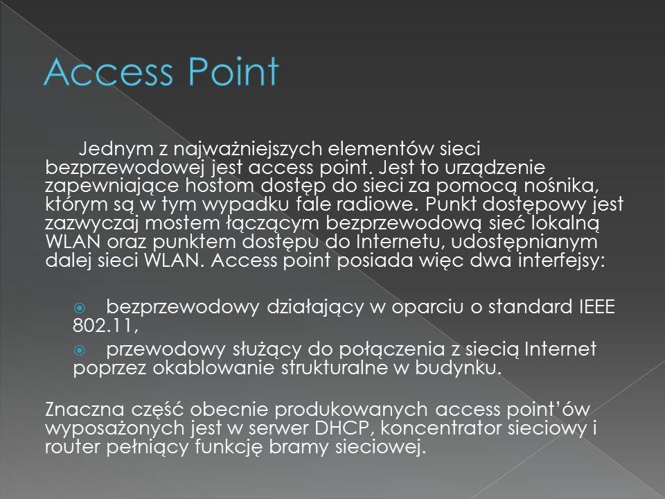 Jednym z najważniejszych elementów sieci bezprzewodowej jest access point. Jest to urządzenie zapewniające hostom dostęp do sieci za pomocą nośnika, k