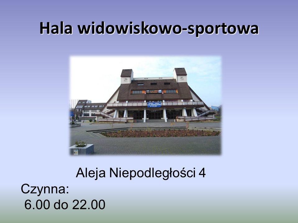 Hala widowiskowo-sportowa Aleja Niepodległości 4 Czynna: 6.00 do 22.00