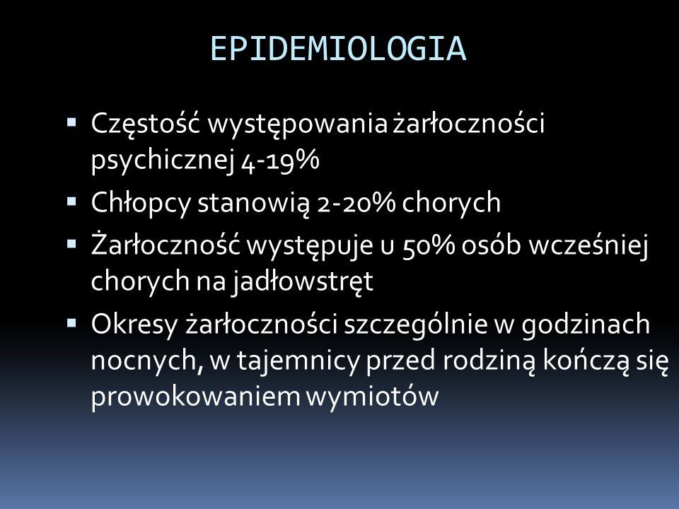 EPIDEMIOLOGIA  Częstość występowania żarłoczności psychicznej 4-19%  Chłopcy stanowią 2-20% chorych  Żarłoczność występuje u 50% osób wcześniej cho