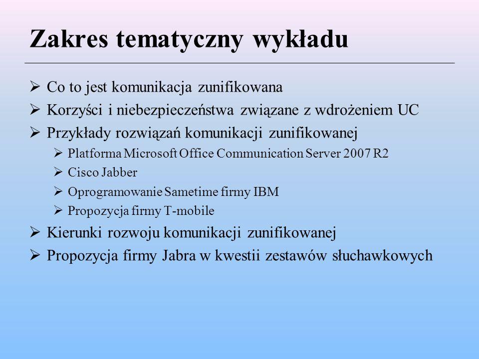 Zakres tematyczny wykładu  Co to jest komunikacja zunifikowana  Korzyści i niebezpieczeństwa związane z wdrożeniem UC  Przykłady rozwiązań komunika