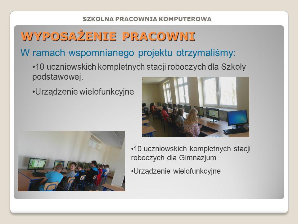 WYPOSAŻENIE PRACOWNI W ramach wspomnianego projektu otrzymaliśmy: 10 uczniowskich kompletnych stacji roboczych dla Szkoły podstawowej.