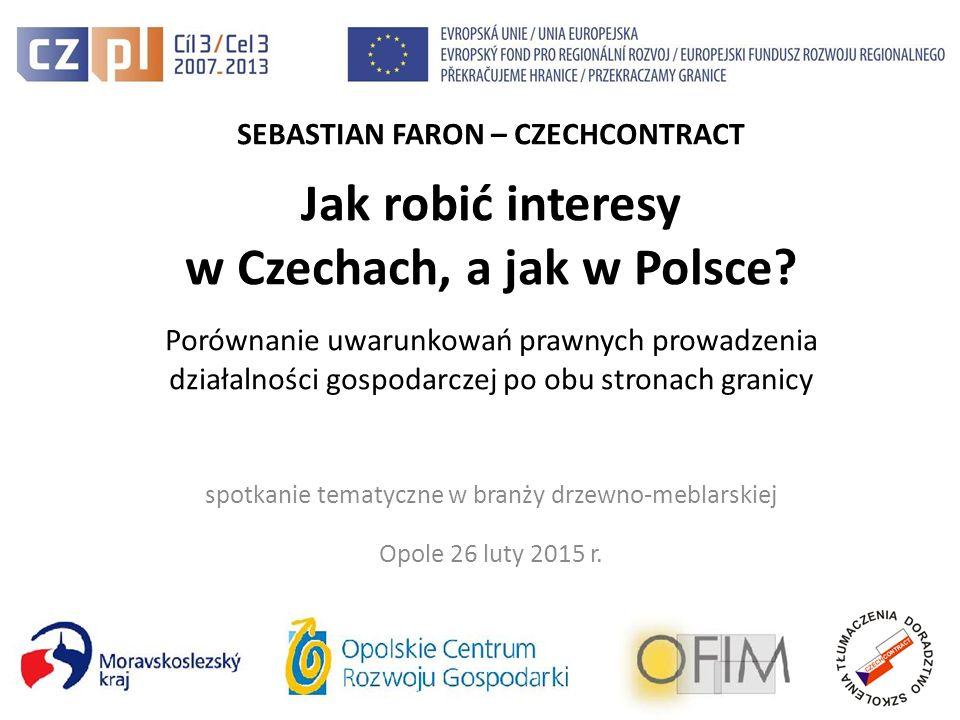 SEBASTIAN FARON – CZECHCONTRACT Jak robić interesy w Czechach, a jak w Polsce.