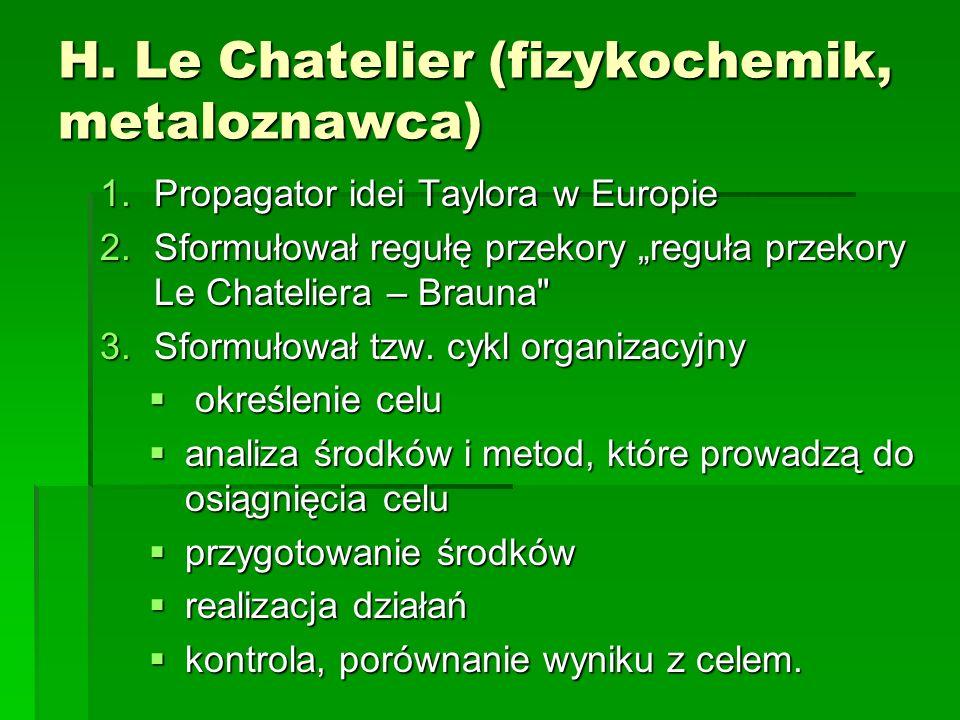 """H. Le Chatelier (fizykochemik, metaloznawca) 1.Propagator idei Taylora w Europie 2.Sformułował regułę przekory """"reguła przekory Le Chateliera – Brauna"""