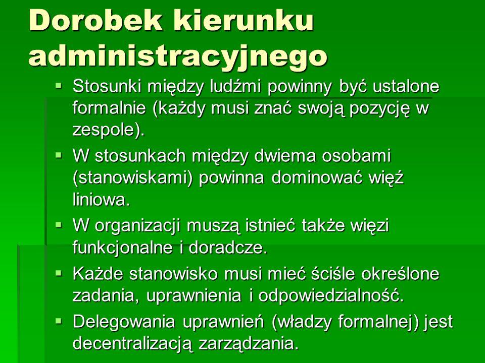 Dorobek kierunku administracyjnego  Stosunki między ludźmi powinny być ustalone formalnie (każdy musi znać swoją pozycję w zespole).