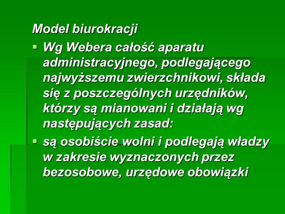 Model biurokracji  Wg Webera całość aparatu administracyjnego, podlegającego najwyższemu zwierzchnikowi, składa się z poszczególnych urzędników, którzy są mianowani i działają wg następujących zasad:  są osobiście wolni i podlegają władzy w zakresie wyznaczonych przez bezosobowe, urzędowe obowiązki