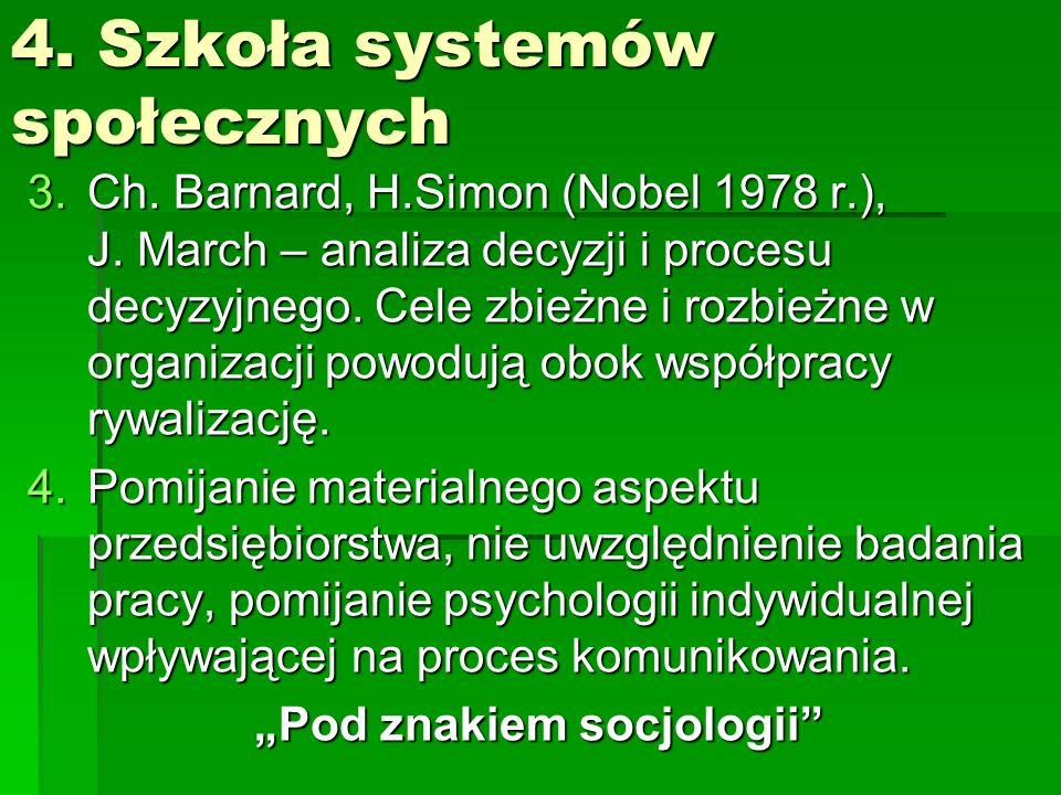 4.Szkoła systemów społecznych 3.Ch. Barnard, H.Simon (Nobel 1978 r.), J.