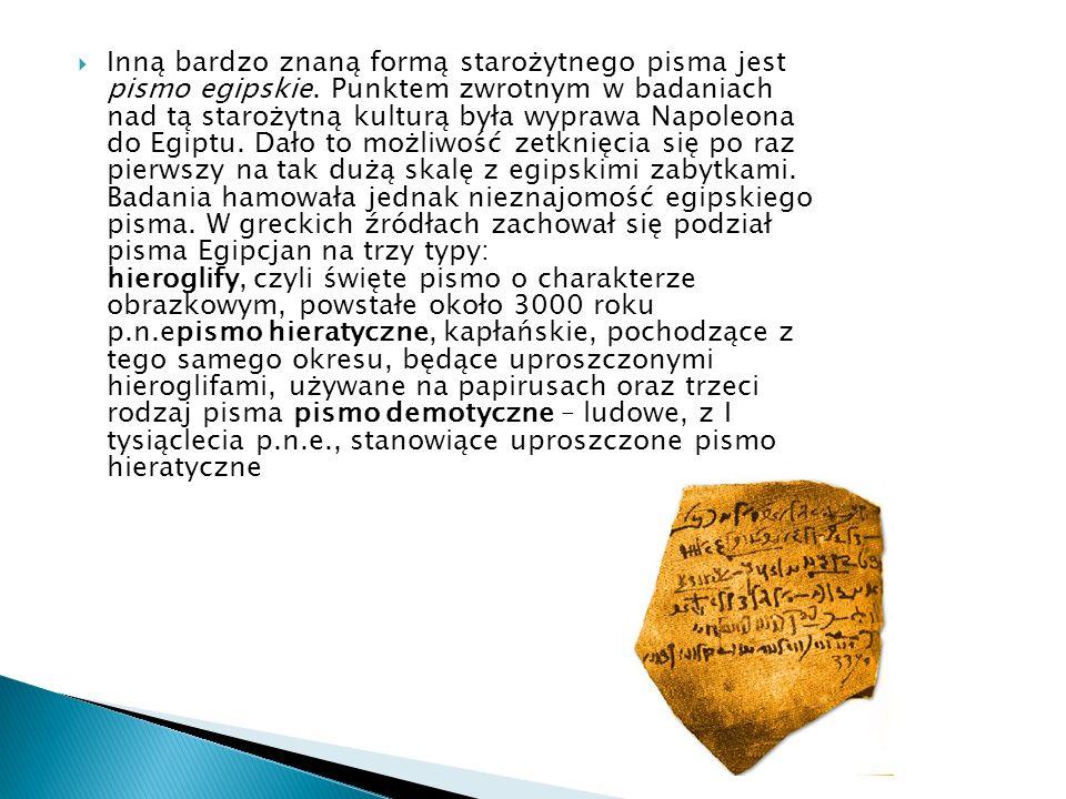  Inną bardzo znaną formą starożytnego pisma jest pismo egipskie.