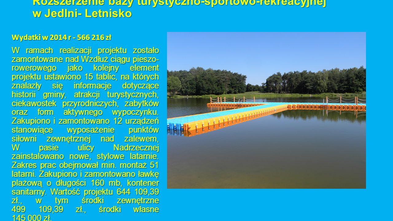Rozszerzenie bazy turystyczno-sportowo-rekreacyjnej w Jedlni- Letnisko Wydatki w 2014 r - 566 216 zł W ramach realizacji projektu zostało zamontowane