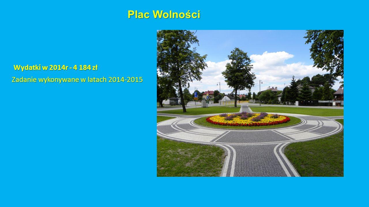 Plac Wolności Wydatki w 2014r - 4 184 zł Wydatki w 2014r - 4 184 zł Zadanie wykonywane w latach 2014-2015