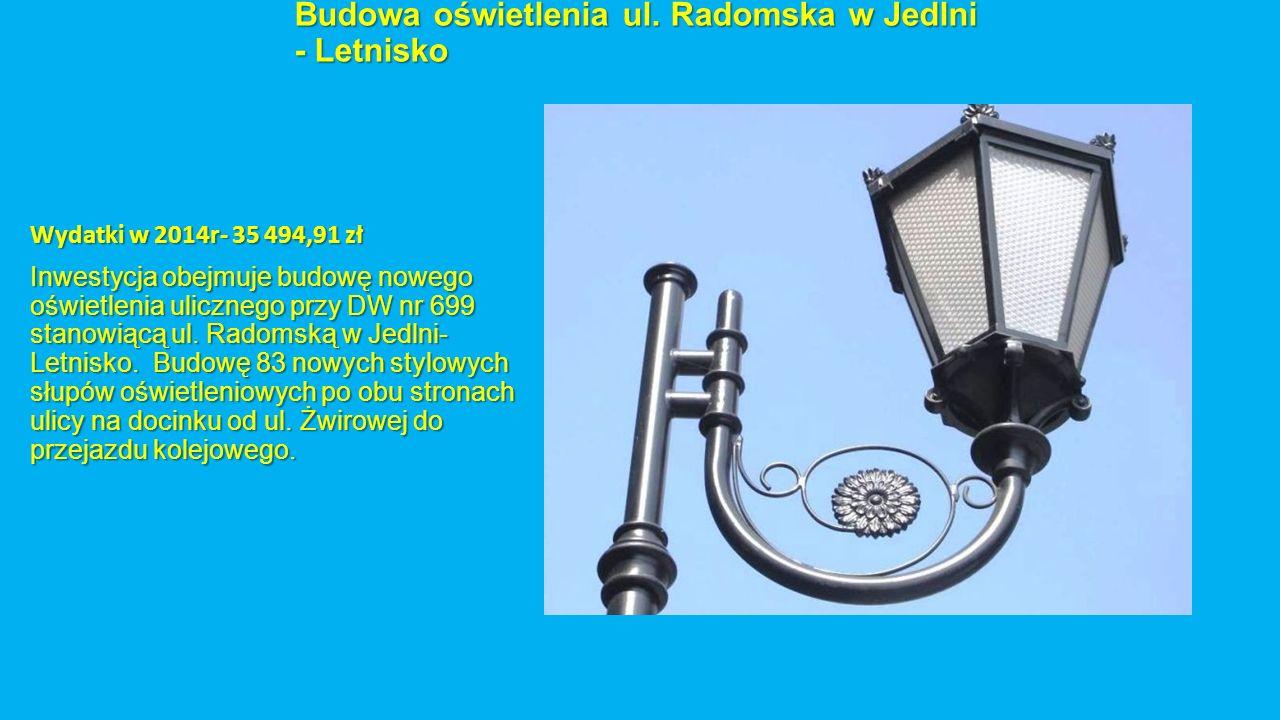 Budowa oświetlenia ul. Radomska w Jedlni - Letnisko Wydatki w 2014r- 35 494,91 zł Inwestycja obejmuje budowę nowego oświetlenia ulicznego przy DW nr 6