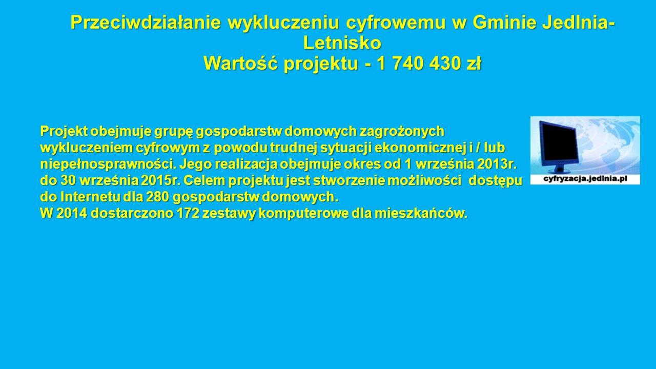 Przeciwdziałanie wykluczeniu cyfrowemu w Gminie Jedlnia- Letnisko Wartość projektu - 1 740 430 zł Projekt obejmuje grupę gospodarstw domowych zagrożonych wykluczeniem cyfrowym z powodu trudnej sytuacji ekonomicznej i / lub niepełnosprawności.