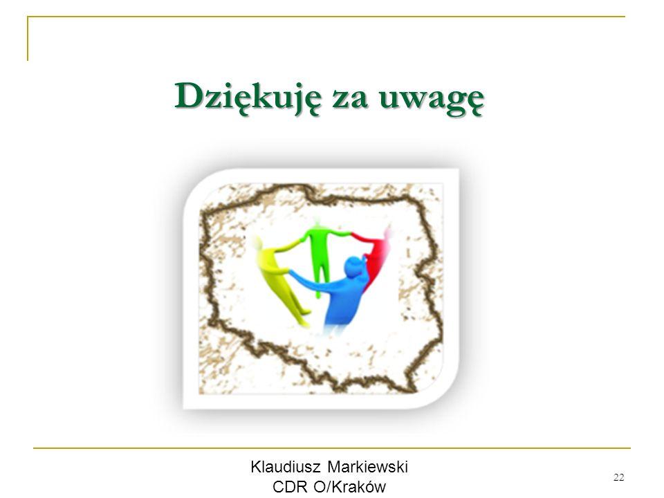 Dziękuję za uwagę Klaudiusz Markiewski CDR O/Kraków 22