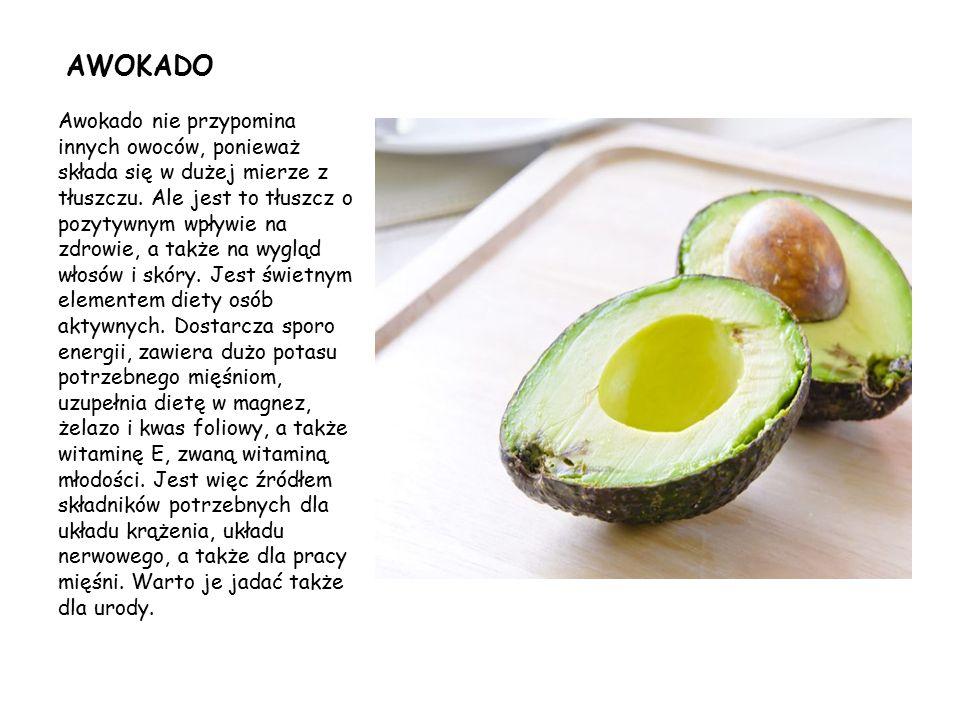 AWOKADO Awokado nie przypomina innych owoców, ponieważ składa się w dużej mierze z tłuszczu. Ale jest to tłuszcz o pozytywnym wpływie na zdrowie, a ta