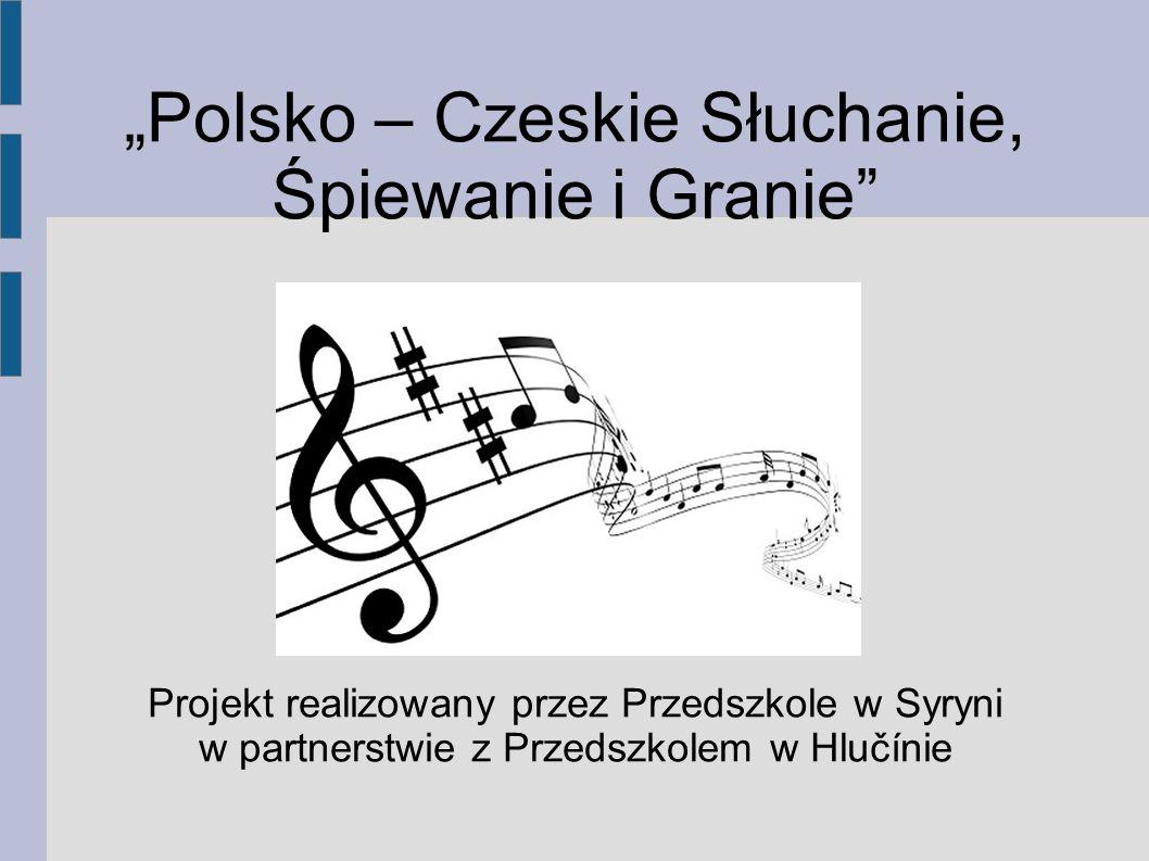 """""""Polsko – Czeskie Słuchanie, Śpiewanie i Granie"""" Projekt realizowany przez Przedszkole w Syryni w partnerstwie z Przedszkolem w Hlučínie"""
