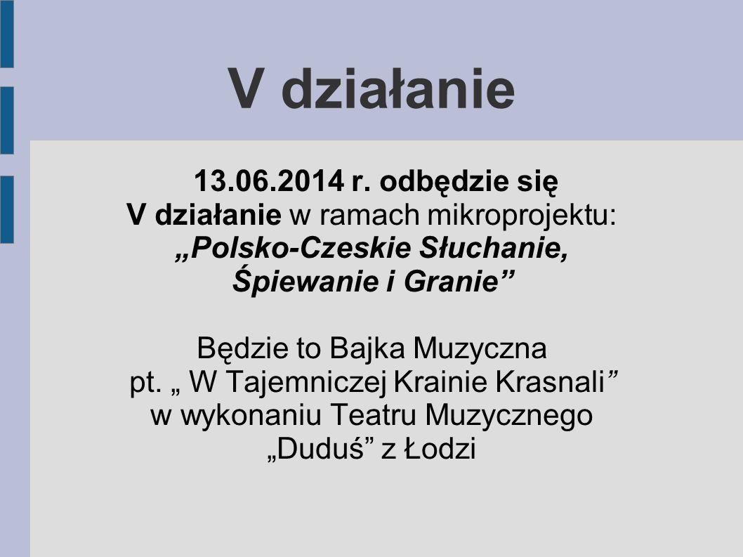 """V działanie 13.06.2014 r. odbędzie się V działanie w ramach mikroprojektu: """"Polsko-Czeskie Słuchanie, Śpiewanie i Granie"""" Będzie to Bajka Muzyczna pt."""