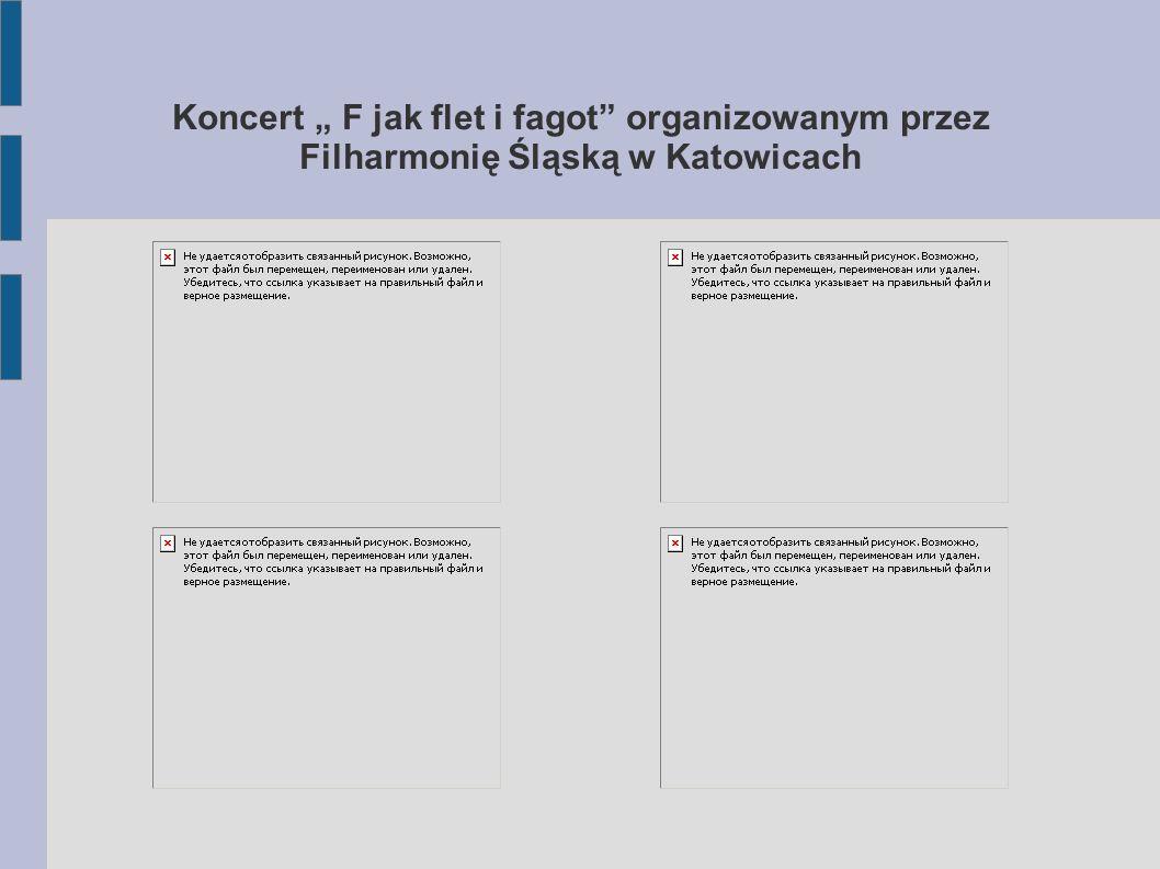 """Koncert """" F jak flet i fagot"""" organizowanym przez Filharmonię Śląską w Katowicach"""