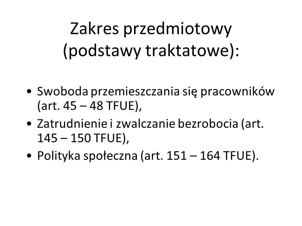 Zakres przedmiotowy (podstawy traktatowe): Swoboda przemieszczania się pracowników (art. 45 – 48 TFUE), Zatrudnienie i zwalczanie bezrobocia (art. 145