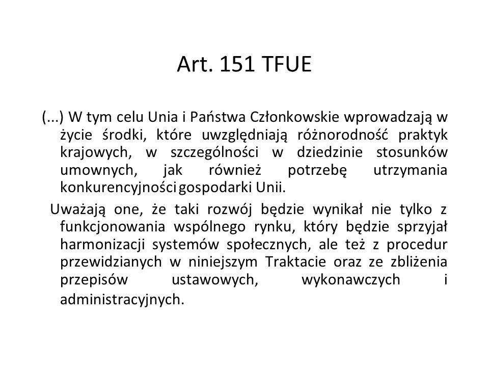 Art. 151 TFUE (...) W tym celu Unia i Państwa Członkowskie wprowadzają w życie środki, które uwzględniają różnorodność praktyk krajowych, w szczególno