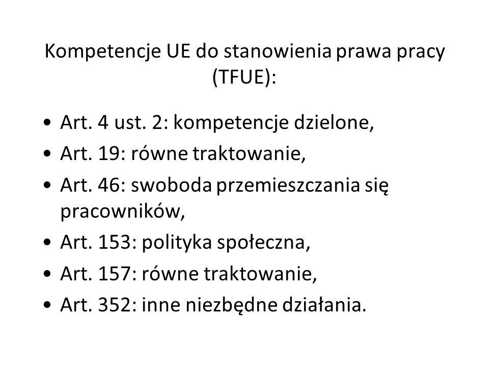 Kompetencje UE do stanowienia prawa pracy (TFUE): Art. 4 ust. 2: kompetencje dzielone, Art. 19: równe traktowanie, Art. 46: swoboda przemieszczania si