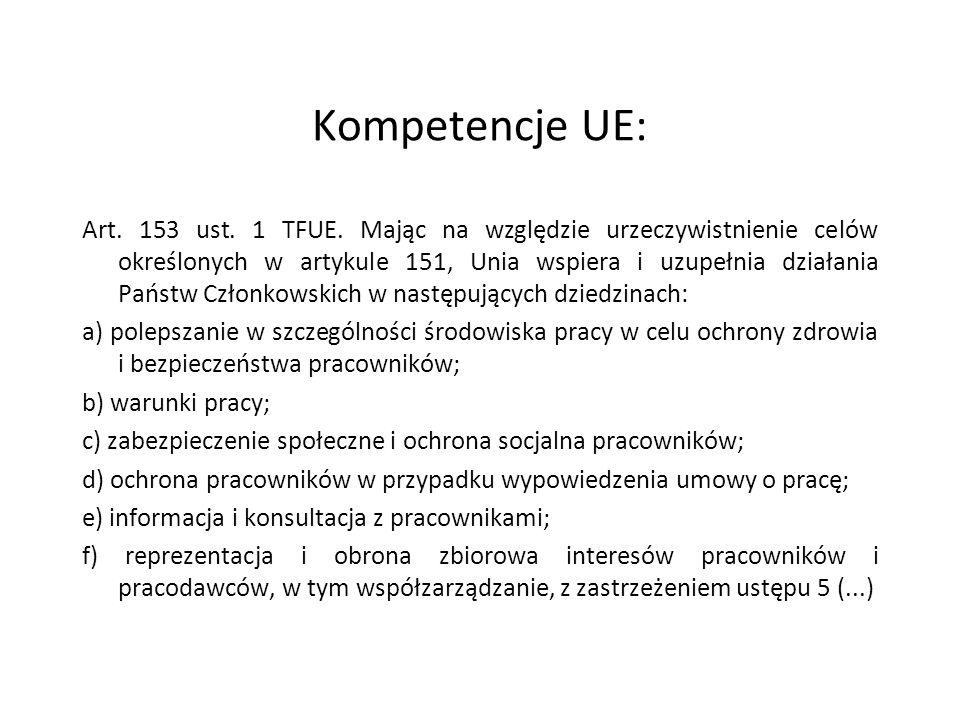 Kompetencje UE: Art. 153 ust. 1 TFUE. Mając na względzie urzeczywistnienie celów określonych w artykule 151, Unia wspiera i uzupełnia działania Państw