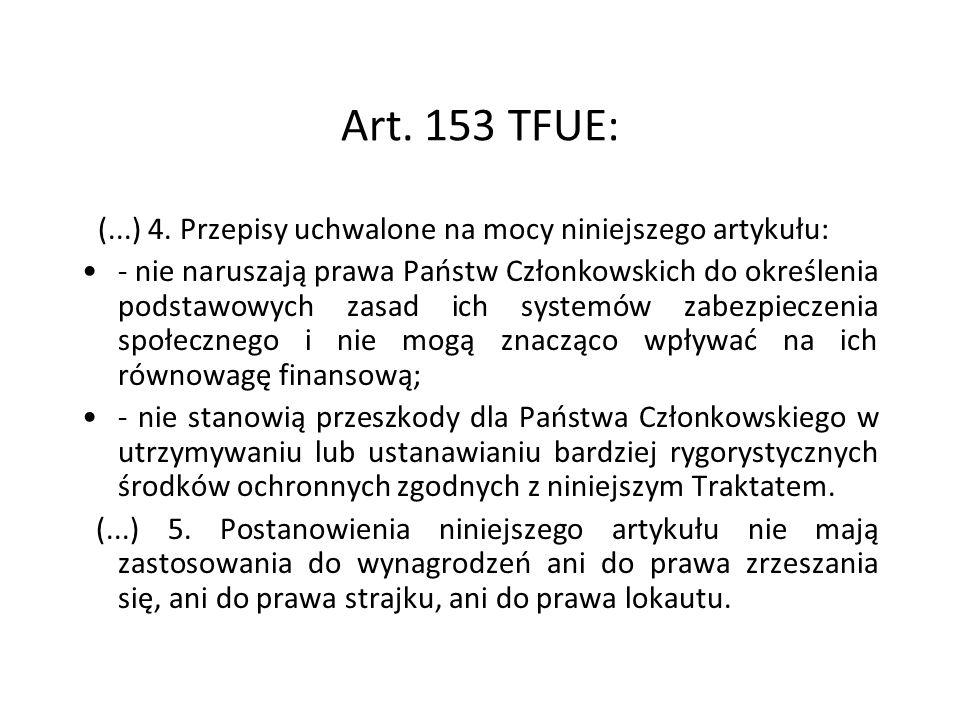 Art. 153 TFUE: (...) 4. Przepisy uchwalone na mocy niniejszego artykułu: - nie naruszają prawa Państw Członkowskich do określenia podstawowych zasad i