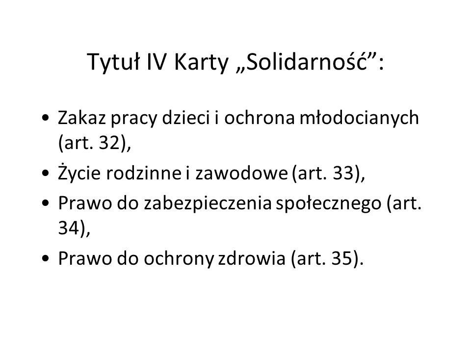 """Tytuł IV Karty """"Solidarność"""": Zakaz pracy dzieci i ochrona młodocianych (art. 32), Życie rodzinne i zawodowe (art. 33), Prawo do zabezpieczenia społec"""