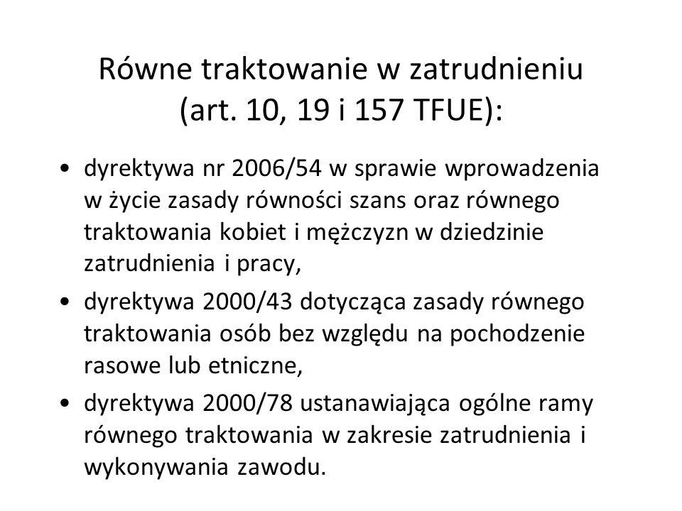 Równe traktowanie w zatrudnieniu (art. 10, 19 i 157 TFUE): dyrektywa nr 2006/54 w sprawie wprowadzenia w życie zasady równości szans oraz równego trak
